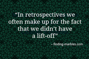 In retrospectives we often make up for the fact that we didn't have a liftoff