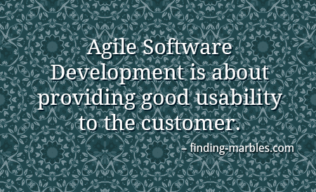 Agile Software Development is about providing good usability to the customer