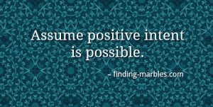 Assume positive intent is possible