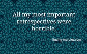 All my most important retrospectives were horrible